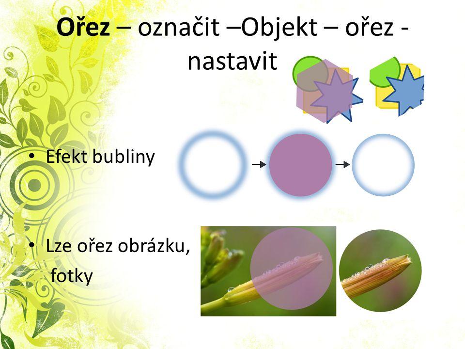 Ořez – označit –Objekt – ořez - nastavit Efekt bubliny Lze ořez obrázku, fotky