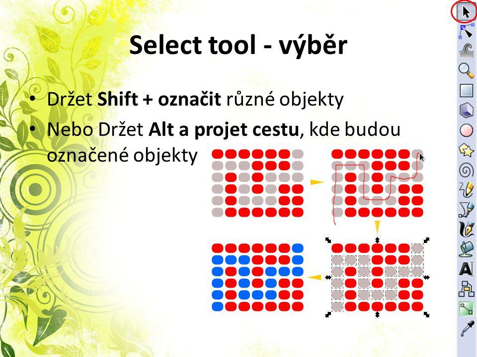 Select tool - výběr Držet Shift + označit různé objekty Nebo Držet Alt a projet cestu, kde budou označené objekty