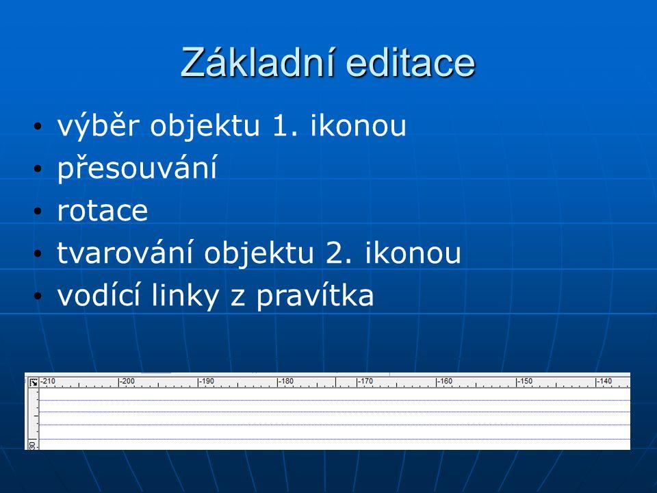 Základní editace výběr objektu 1. ikonou přesouvání rotace tvarování objektu 2.