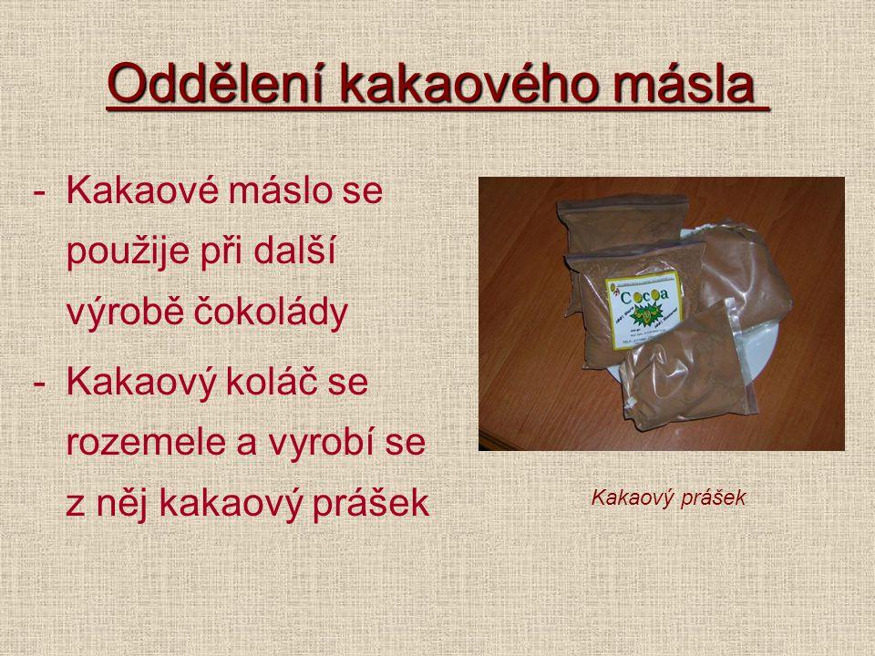 Oddělení kakaového másla Oddělení kakaového másla -Kakaové máslo se použije při další výrobě čokolády -Kakaový koláč se rozemele a vyrobí se z něj kak