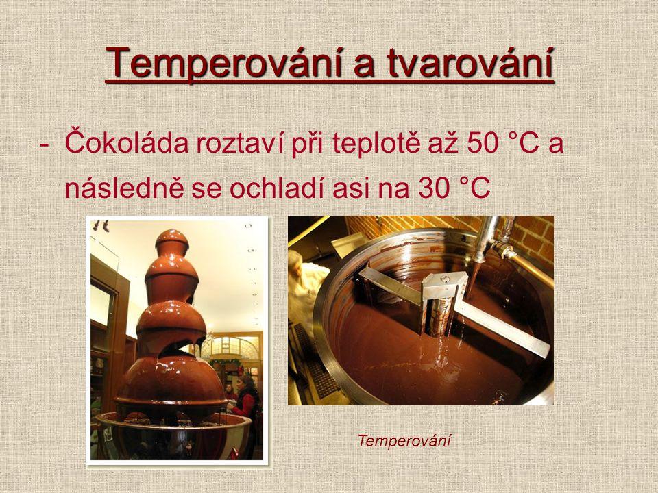 Temperování a tvarování -Čokoláda roztaví při teplotě až 50 °C a následně se ochladí asi na 30 °C Temperování