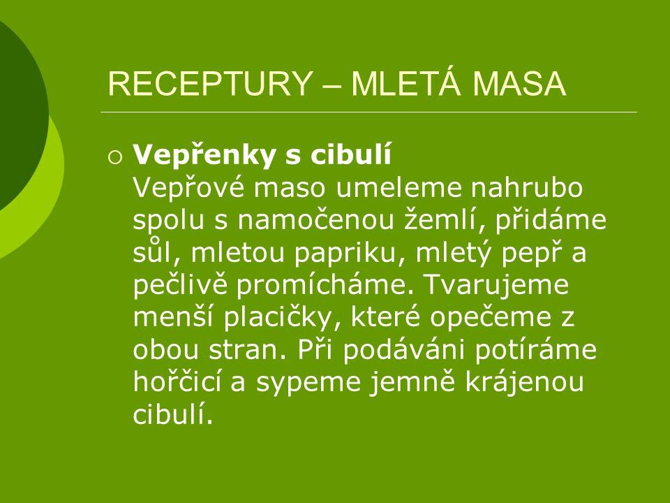 RECEPTURY – MLETÁ MASA  Vepřenky s cibulí Vepřové maso umeleme nahrubo spolu s namočenou žemlí, přidáme sůl, mletou papriku, mletý pepř a pečlivě promícháme.