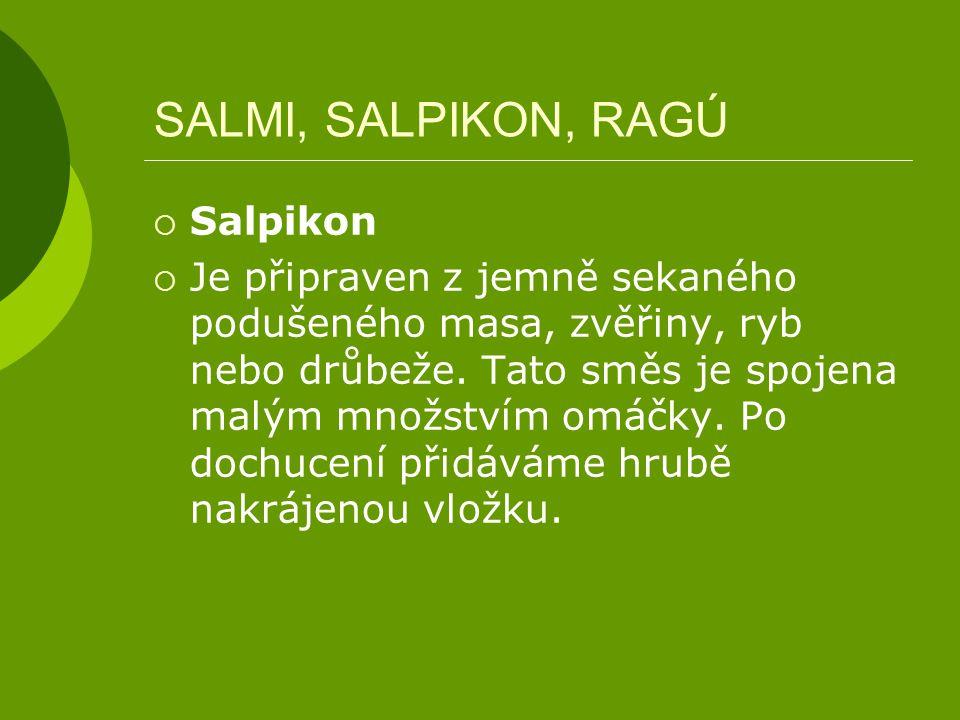 SALMI, SALPIKON, RAGÚ  Salpikon  Je připraven z jemně sekaného podušeného masa, zvěřiny, ryb nebo drůbeže. Tato směs je spojena malým množstvím omáč