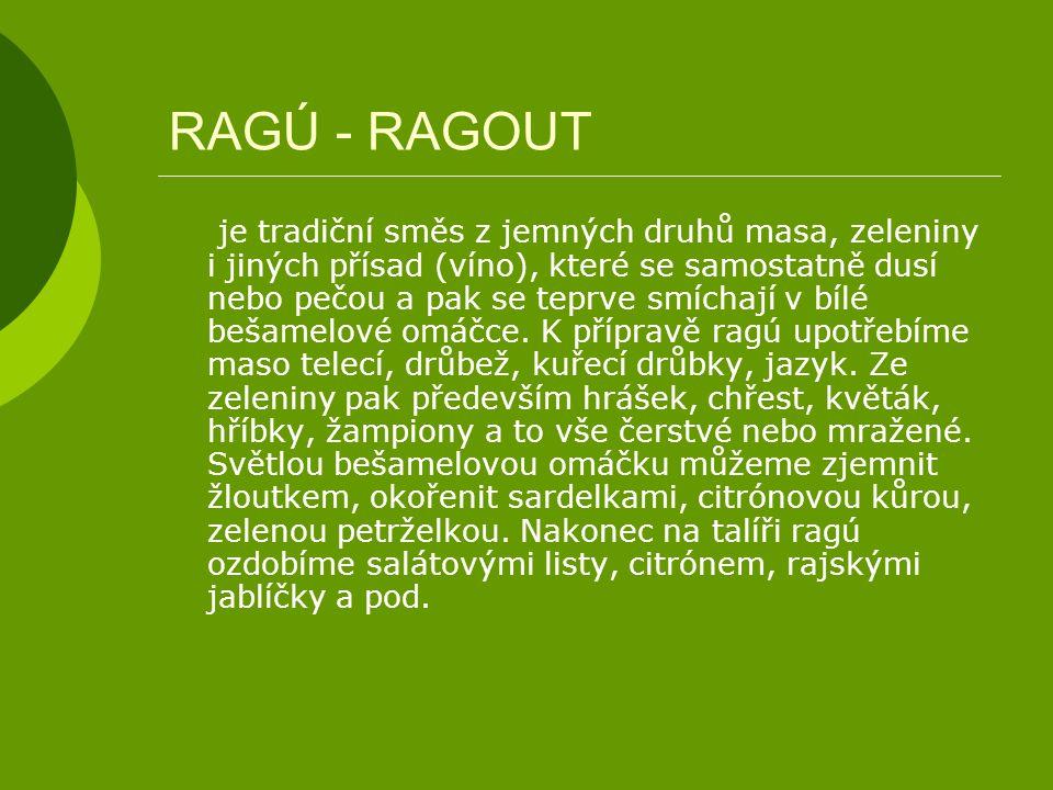 RAGÚ - RAGOUT je tradiční směs z jemných druhů masa, zeleniny i jiných přísad (víno), které se samostatně dusí nebo pečou a pak se teprve smíchají v b