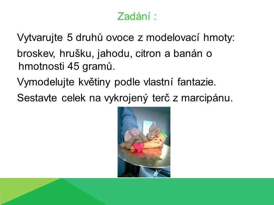 Zadání : Vytvarujte 5 druhů ovoce z modelovací hmoty: broskev, hrušku, jahodu, citron a banán o hmotnosti 45 gramů. Vymodelujte květiny podle vlastní