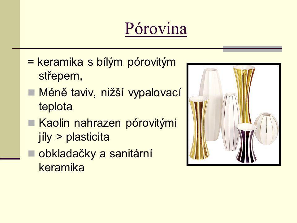 Pórovina = keramika s bílým pórovitým střepem, Méně taviv, nižší vypalovací teplota Kaolin nahrazen pórovitými jíly > plasticita obkladačky a sanitárn