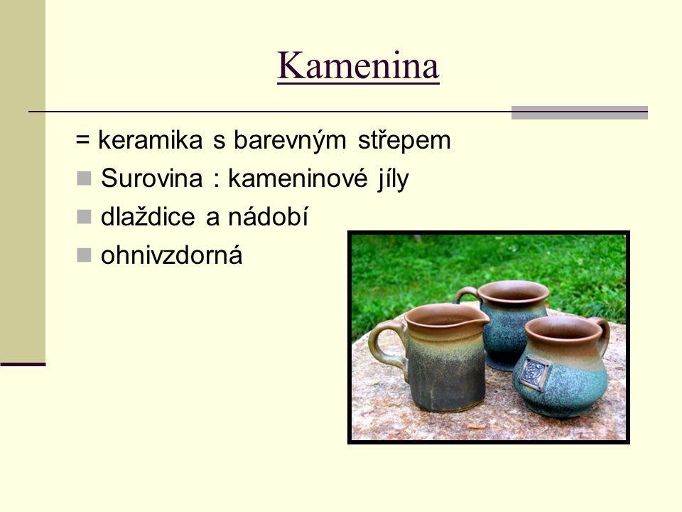 Kamenina = keramika s barevným střepem Surovina : kameninové jíly dlaždice a nádobí ohnivzdorná