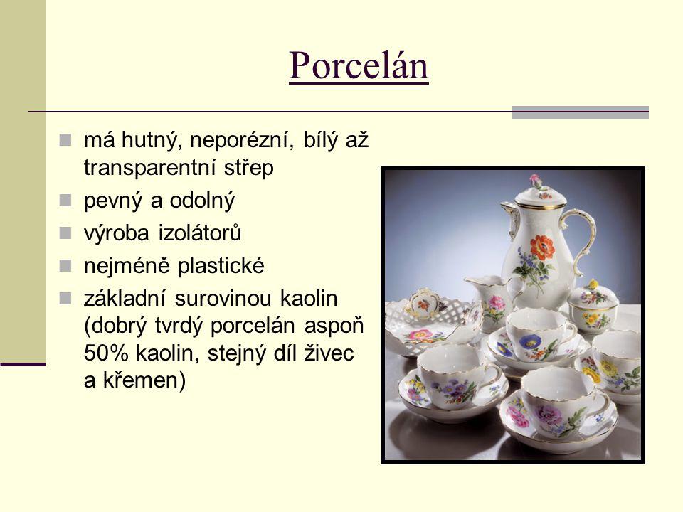 Porcelán má hutný, neporézní, bílý až transparentní střep pevný a odolný výroba izolátorů nejméně plastické základní surovinou kaolin (dobrý tvrdý porcelán aspoň 50% kaolin, stejný díl živec a křemen)