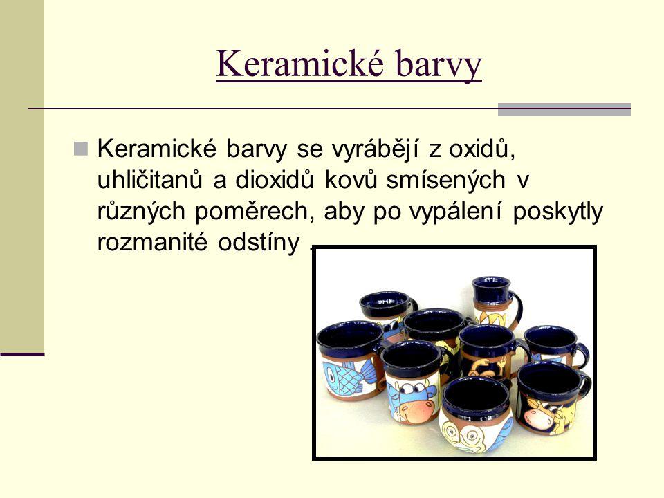 Keramické barvy Keramické barvy se vyrábějí z oxidů, uhličitanů a dioxidů kovů smísených v různých poměrech, aby po vypálení poskytly rozmanité odstíny.