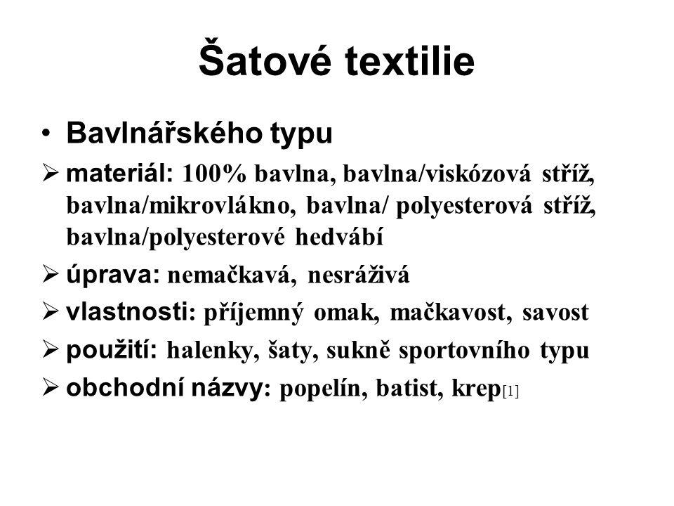Šatové textilie Bavlnářského typu  materiál: 100% bavlna, bavlna/viskózová stříž, bavlna/mikrovlákno, bavlna/ polyesterová stříž, bavlna/polyesterové hedvábí  úprava: nemačkavá, nesráživá  vlastnosti : příjemný omak, mačkavost, savost  použití: halenky, šaty, sukně sportovního typu  obchodní názvy : popelín, batist, krep [1]