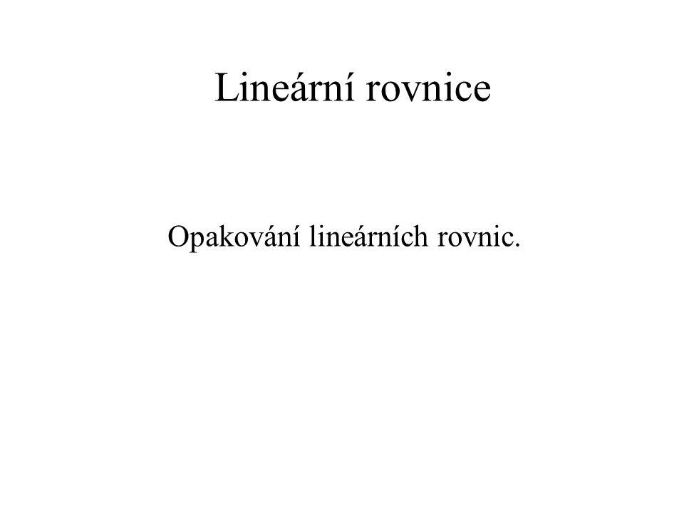 Lineární rovnice Opakování lineárních rovnic.