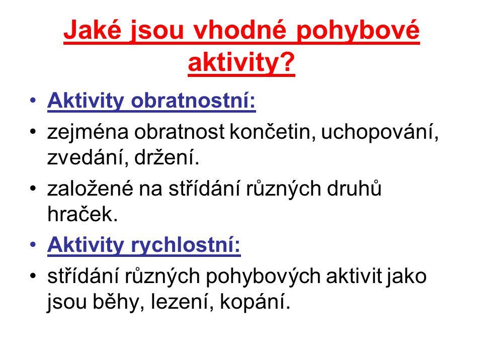 Jaké jsou vhodné pohybové aktivity? Aktivity obratnostní: zejména obratnost končetin, uchopování, zvedání, držení. založené na střídání různých druhů