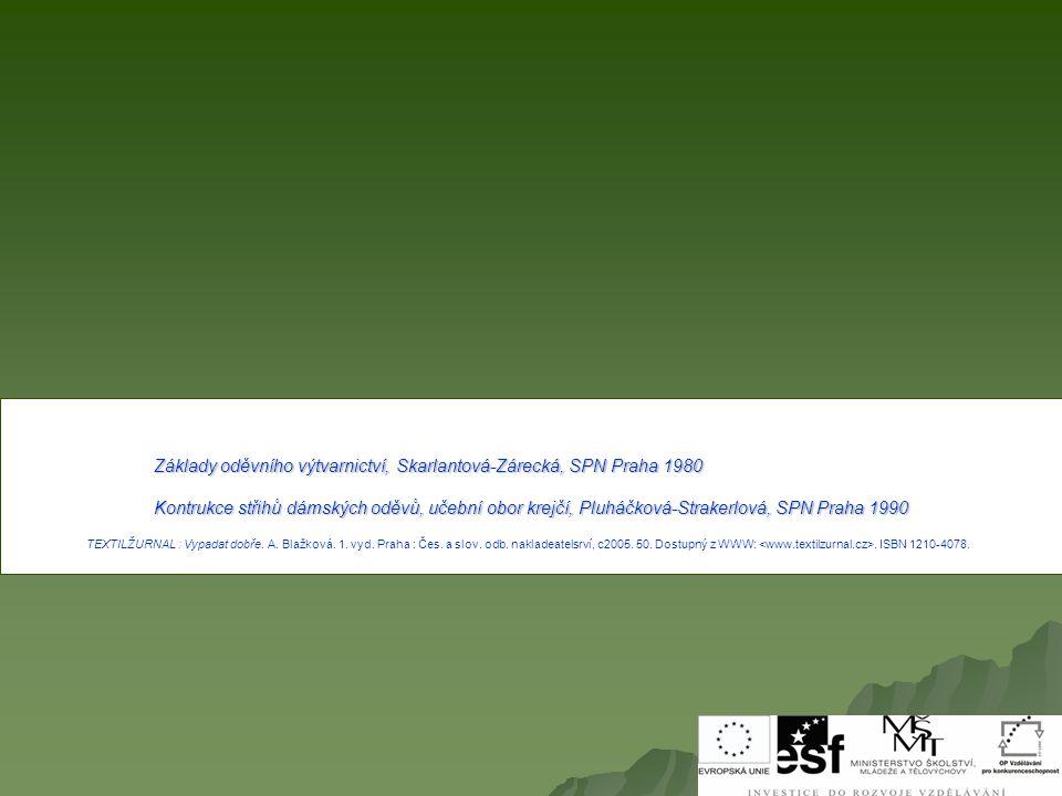 Základy oděvního výtvarnictví, Skarlantová-Zárecká, SPN Praha 1980 Kontrukce střihů dámských oděvů, učební obor krejčí, Pluháčková-Strakerlová, SPN Praha 1990 TEXTILŽURNAL : Vypadat dobře.
