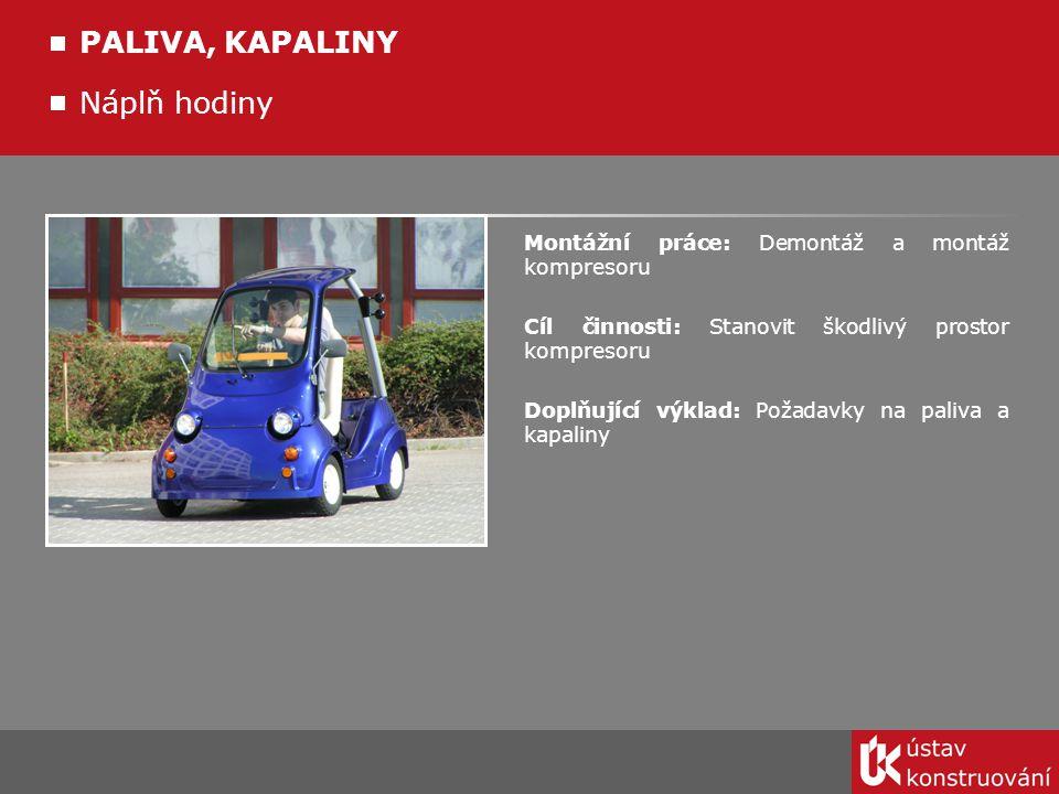 Náplň hodiny PALIVA, KAPALINY Montážní práce: Demontáž a montáž kompresoru Cíl činnosti: Stanovit škodlivý prostor kompresoru Doplňující výklad: Požad