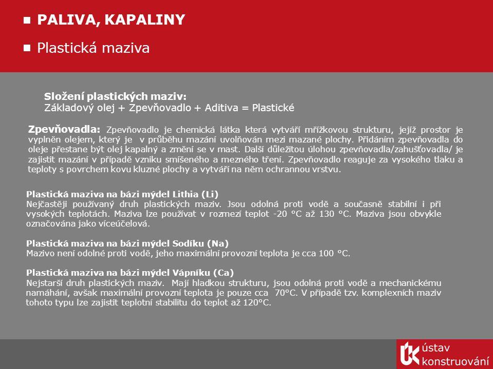 Plastická maziva PALIVA, KAPALINY Složení plastických maziv: Základový olej + Zpevňovadlo + Aditiva = Plastické Zpevňovadla: Zpevňovadlo je chemická l