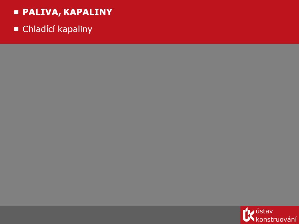 Chladící kapaliny PALIVA, KAPALINY