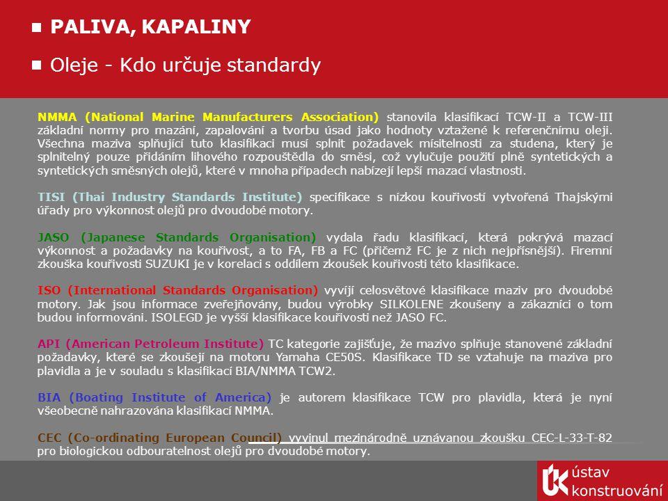 Oleje - Kdo určuje standardy PALIVA, KAPALINY NMMA (National Marine Manufacturers Association) stanovila klasifikací TCW-II a TCW-III základní normy p