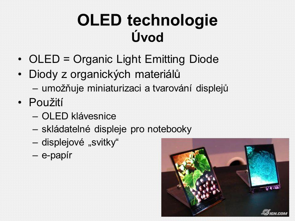 OLED technologie Úvod OLED = Organic Light Emitting Diode Diody z organických materiálů –umožňuje miniaturizaci a tvarování displejů Použití –OLED klá