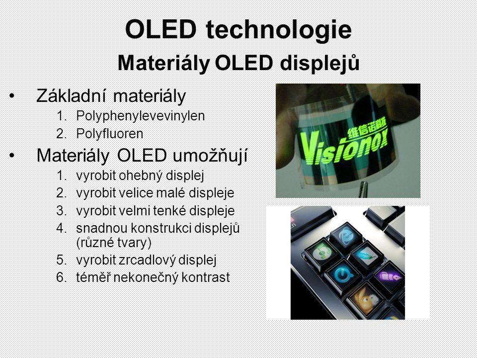 OLED technologie Materiály OLED displejů Základní materiály 1.Polyphenylevevinylen 2.Polyfluoren Materiály OLED umožňují 1.vyrobit ohebný displej 2.vy