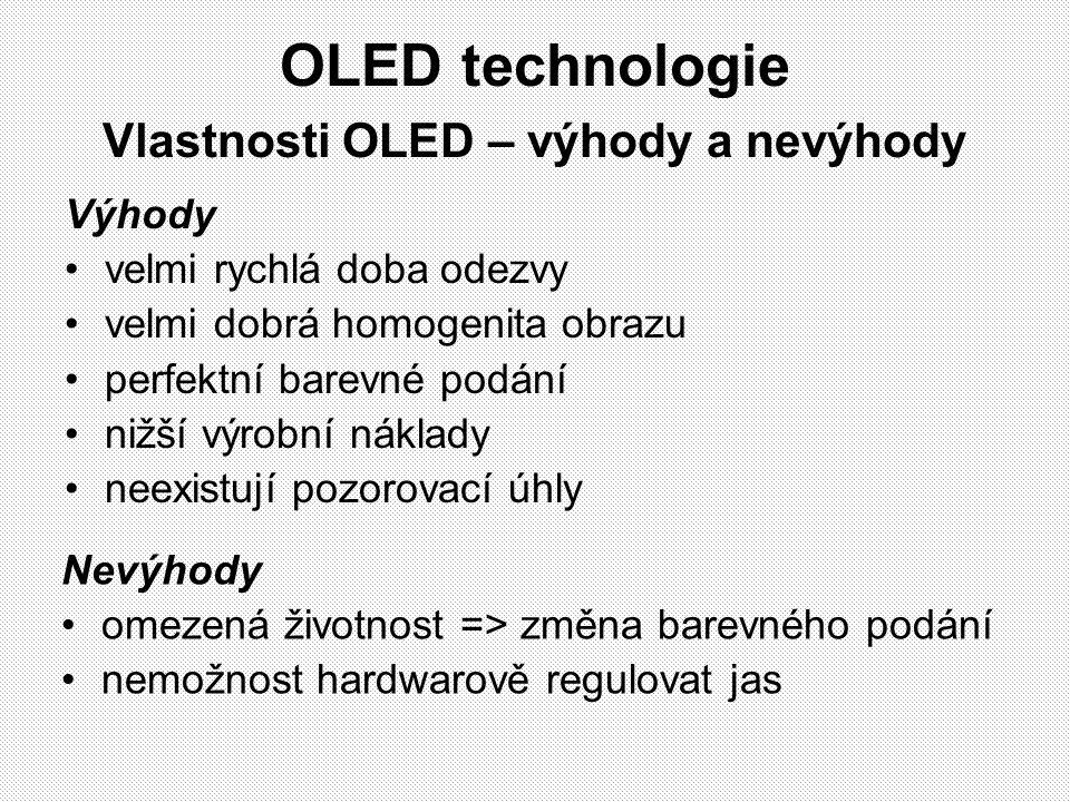 OLED technologie Vlastnosti OLED – výhody a nevýhody Výhody velmi rychlá doba odezvy velmi dobrá homogenita obrazu perfektní barevné podání nižší výro
