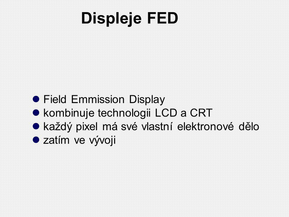 Displeje FED Field Emmission Display kombinuje technologii LCD a CRT každý pixel má své vlastní elektronové dělo zatím ve vývoji