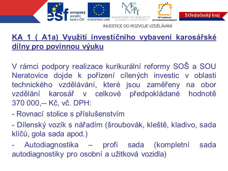 KA 1 ( A1a) Využití investičního vybavení karosářské dílny pro povinnou výuku V rámci podpory realizace kurikurální reformy SOŠ a SOU Neratovice dojde
