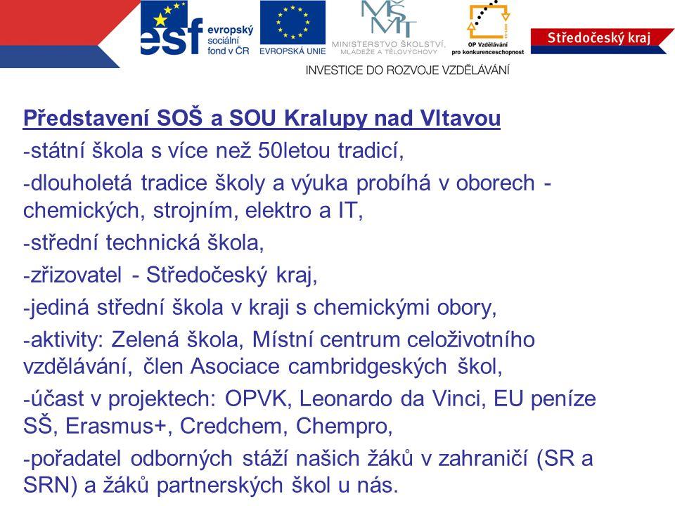 Představení SOŠ a SOU Kralupy nad Vltavou - státní škola s více než 50letou tradicí, - dlouholetá tradice školy a výuka probíhá v oborech - chemických
