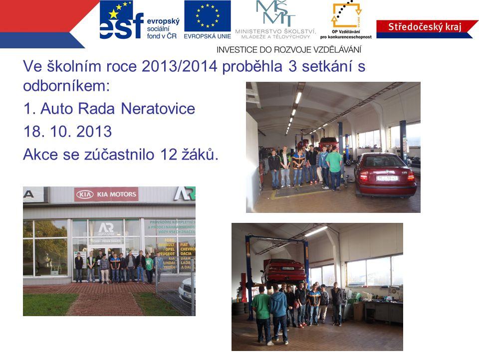 Ve školním roce 2013/2014 proběhla 3 setkání s odborníkem: 1. Auto Rada Neratovice 18. 10. 2013 Akce se zúčastnilo 12 žáků.