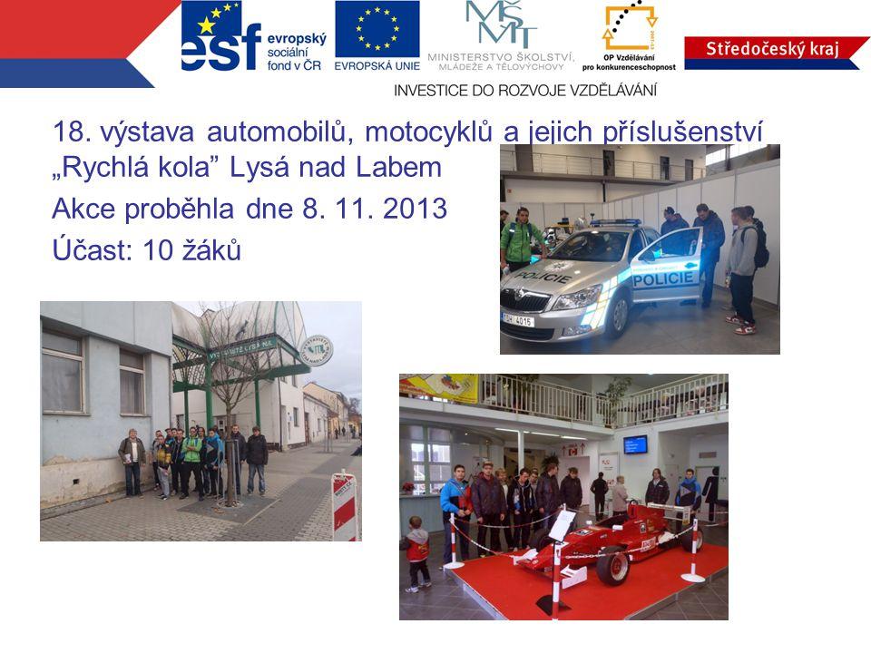 """18. výstava automobilů, motocyklů a jejich příslušenství """"Rychlá kola"""" Lysá nad Labem Akce proběhla dne 8. 11. 2013 Účast: 10 žáků"""