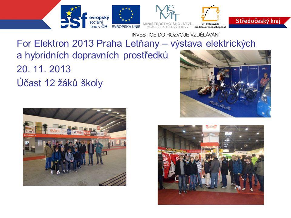 For Elektron 2013 Praha Letňany – výstava elektrických a hybridních dopravních prostředků 20. 11. 2013 Účast 12 žáků školy