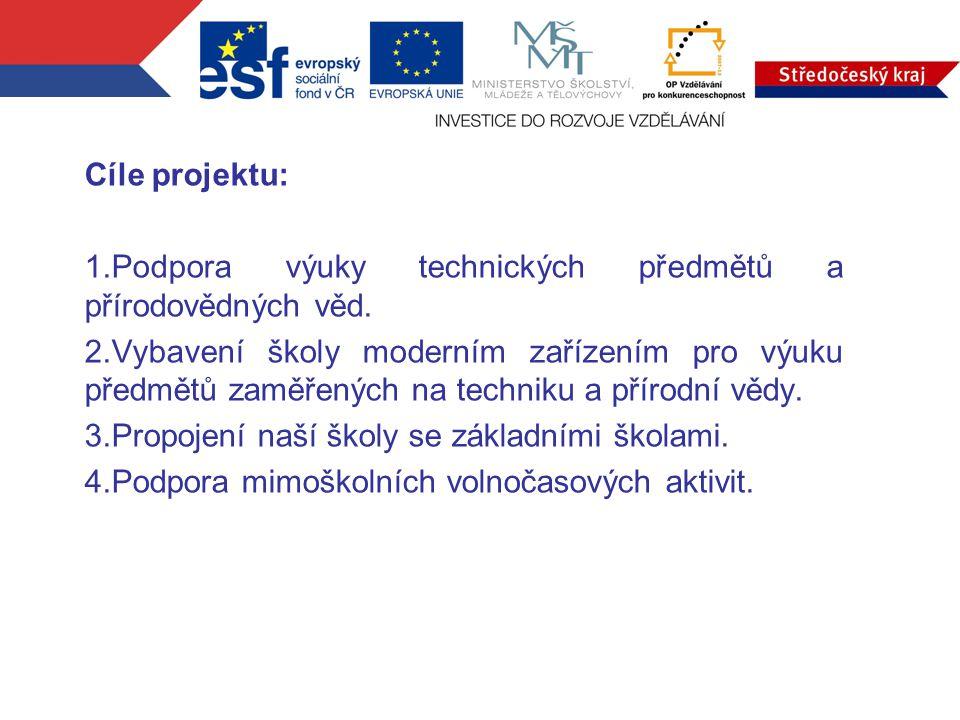 Cíle projektu: 1.Podpora výuky technických předmětů a přírodovědných věd. 2.Vybavení školy moderním zařízením pro výuku předmětů zaměřených na technik