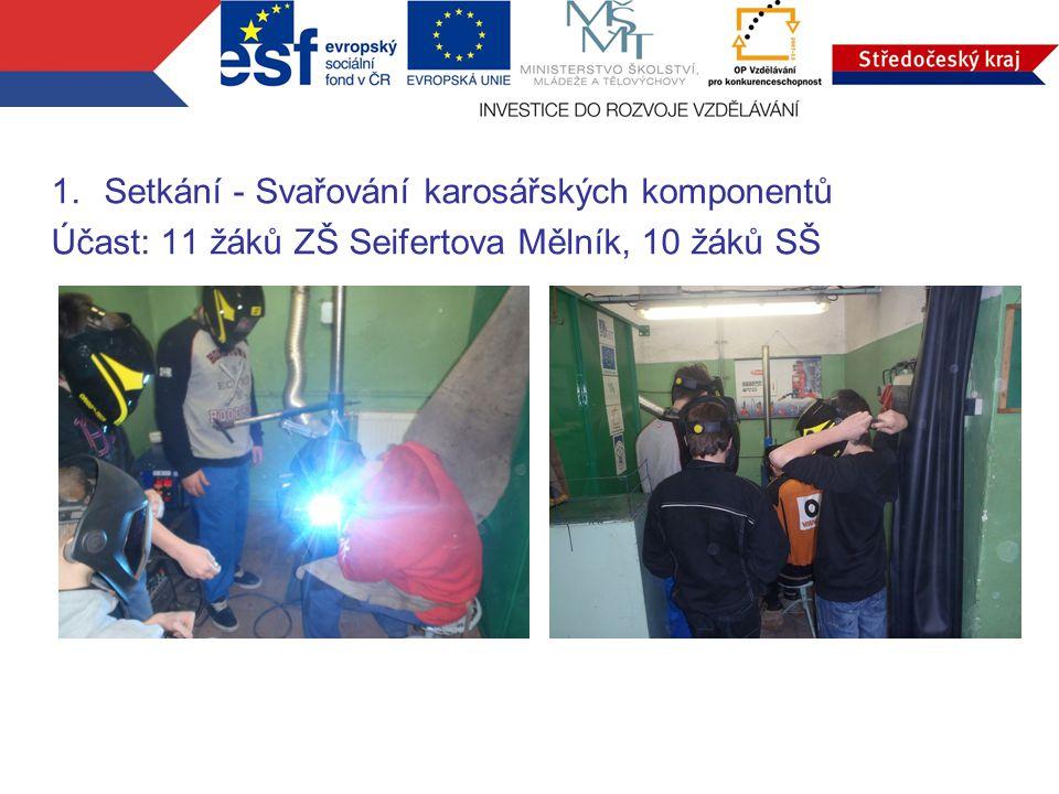 1.Setkání - Svařování karosářských komponentů Účast: 11 žáků ZŠ Seifertova Mělník, 10 žáků SŠ