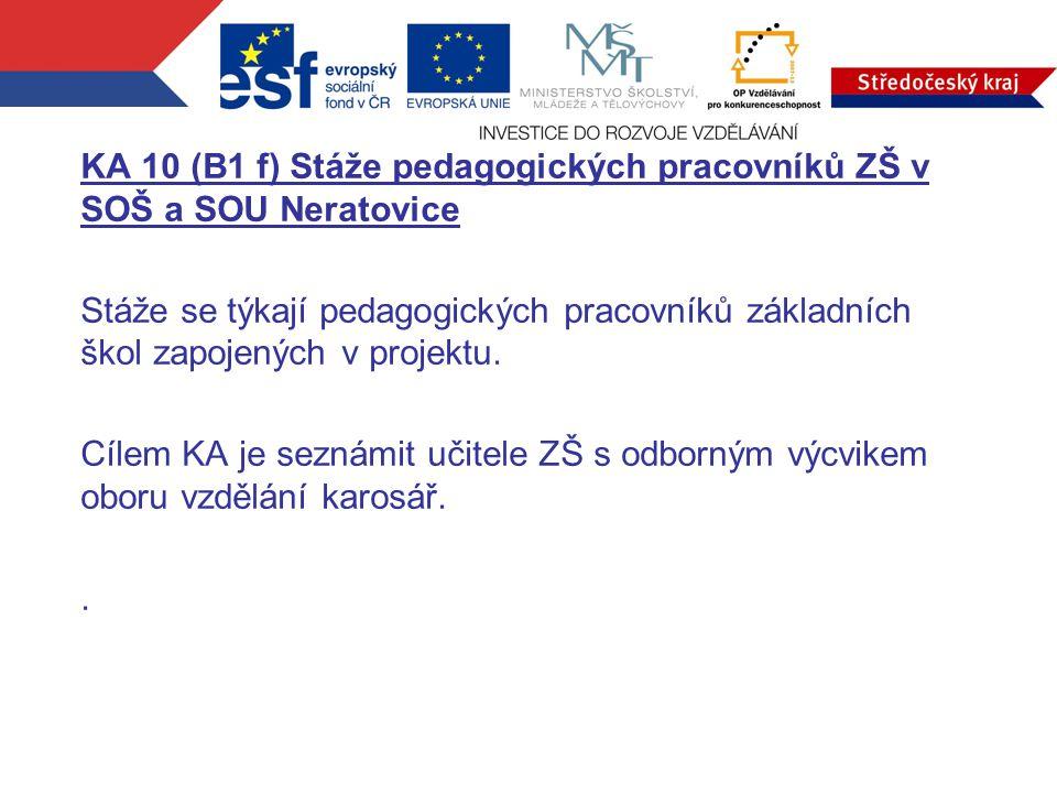 KA 10 (B1 f) Stáže pedagogických pracovníků ZŠ v SOŠ a SOU Neratovice Stáže se týkají pedagogických pracovníků základních škol zapojených v projektu.