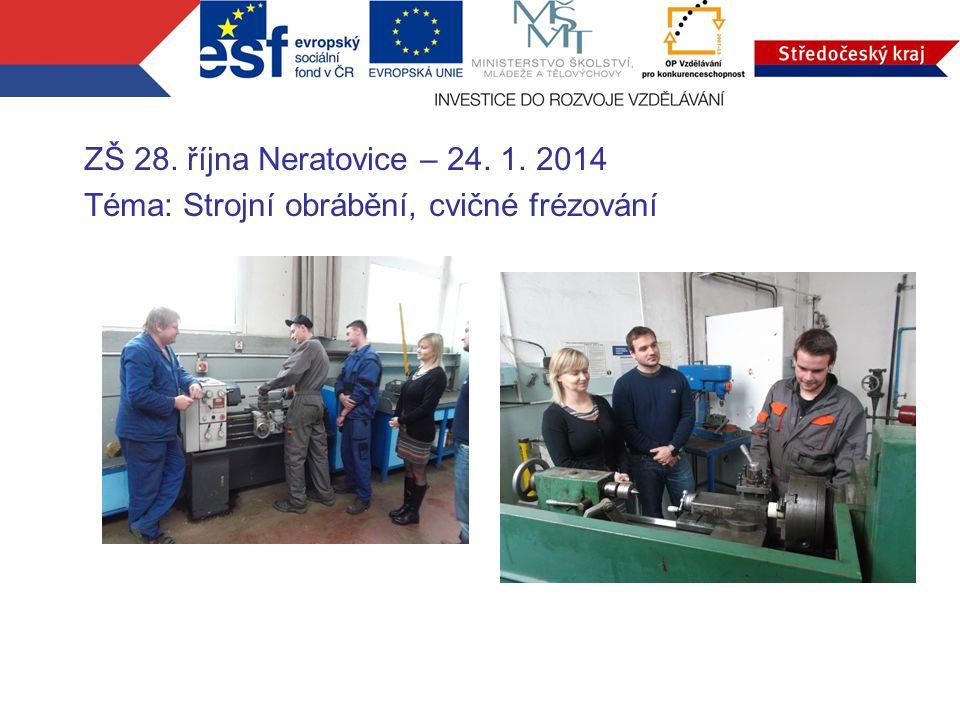 ZŠ 28. října Neratovice – 24. 1. 2014 Téma: Strojní obrábění, cvičné frézování