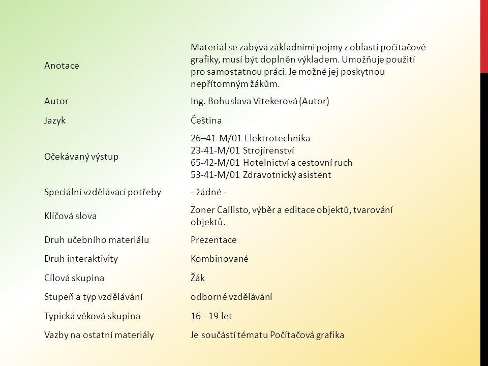 Anotace Materiál se zabývá základními pojmy z oblasti počítačové grafiky, musí být doplněn výkladem. Umožňuje použití pro samostatnou práci. Je možné