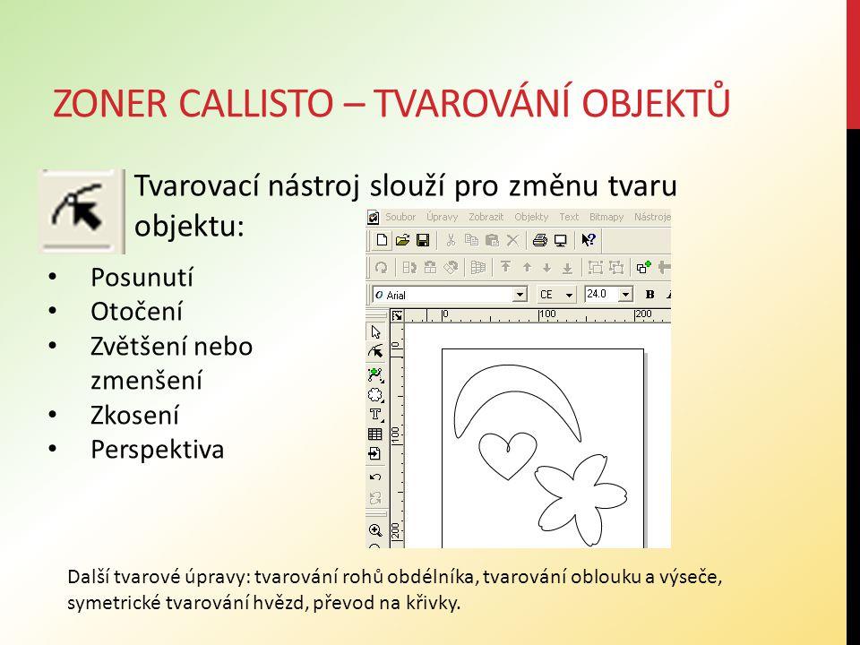 ZONER CALLISTO – TVAROVÁNÍ OBJEKTŮ Tvarovací nástroj slouží pro změnu tvaru objektu: Další tvarové úpravy: tvarování rohů obdélníka, tvarování oblouku