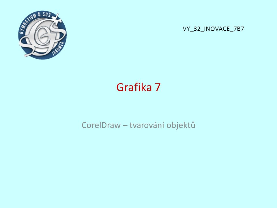 Grafika 7 CorelDraw – tvarování objektů VY_32_INOVACE_7B7