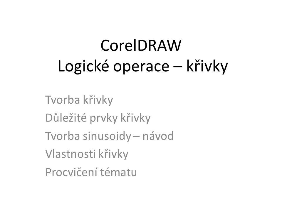 CorelDRAW Logické operace – křivky Tvorba křivky Důležité prvky křivky Tvorba sinusoidy – návod Vlastnosti křivky Procvičení tématu