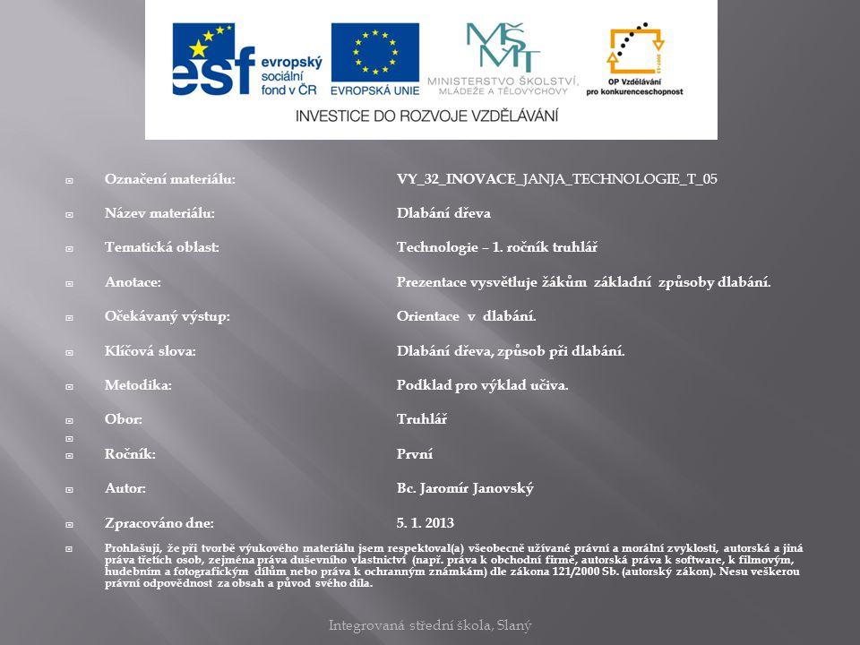  Označení materiálu: VY_32_INOVACE_ JANJA_TECHNOLOGIE_T_05  Název materiálu:Dlabání dřeva  Tematická oblast:Technologie – 1.
