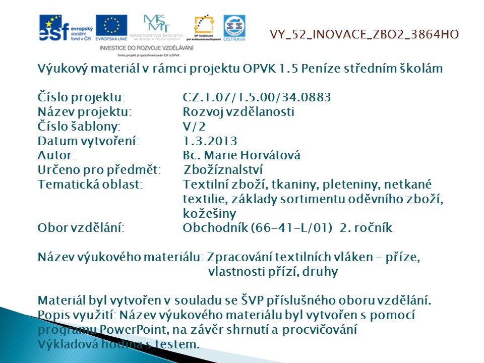 VY_52_INOVACE_ZBO2_3864HO Výukový materiál v rámci projektu OPVK 1.5 Peníze středním školám Číslo projektu:CZ.1.07/1.5.00/34.0883 Název projektu:Rozvo