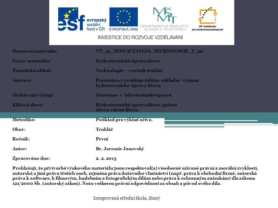 Označení materiálu:VY_32_INOVACEJANJA_TECHNOLOGIE_T_20 Název materiálu:Hydrotermická úprava dřeva Tematická oblast:Technologie – 1 ročník truhlář Anot