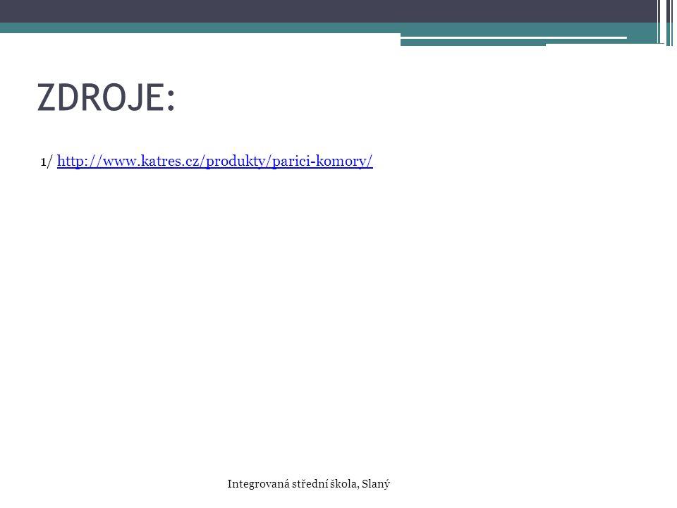 ZDROJE: 1/ http://www.katres.cz/produkty/parici-komory/http://www.katres.cz/produkty/parici-komory/ Integrovaná střední škola, Slaný