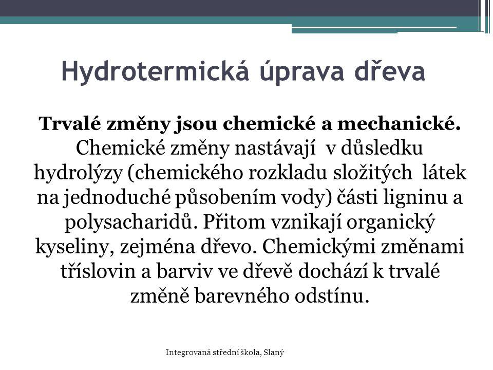 Hydrotermická úprava dřeva Trvalé změny jsou chemické a mechanické. Chemické změny nastávají v důsledku hydrolýzy (chemického rozkladu složitých látek