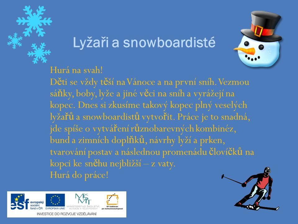 Lyžaři a snowboardisté Hurá na svah! D ě ti se vždy t ě ší na Vánoce a na první sníh. Vezmou sá ň ky, boby, lyže a jiné v ě ci na sníh a vyrážejí na k