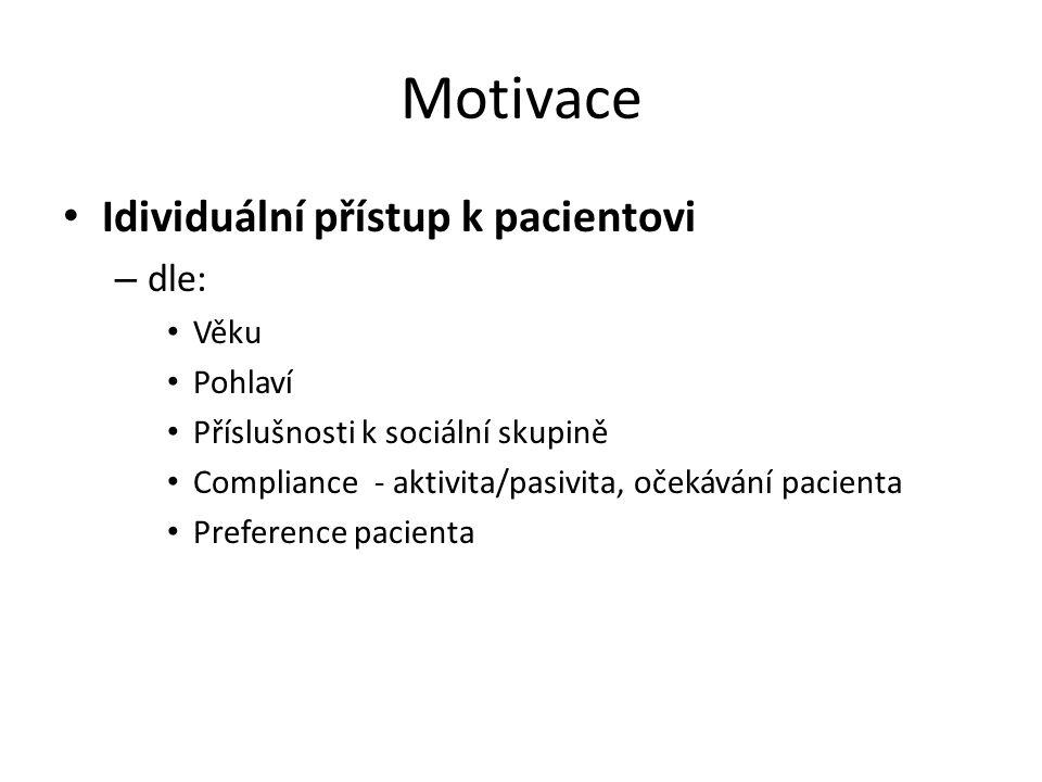 Motivace Idividuální přístup k pacientovi – dle: Věku Pohlaví Příslušnosti k sociální skupině Compliance - aktivita/pasivita, očekávání pacienta Preference pacienta