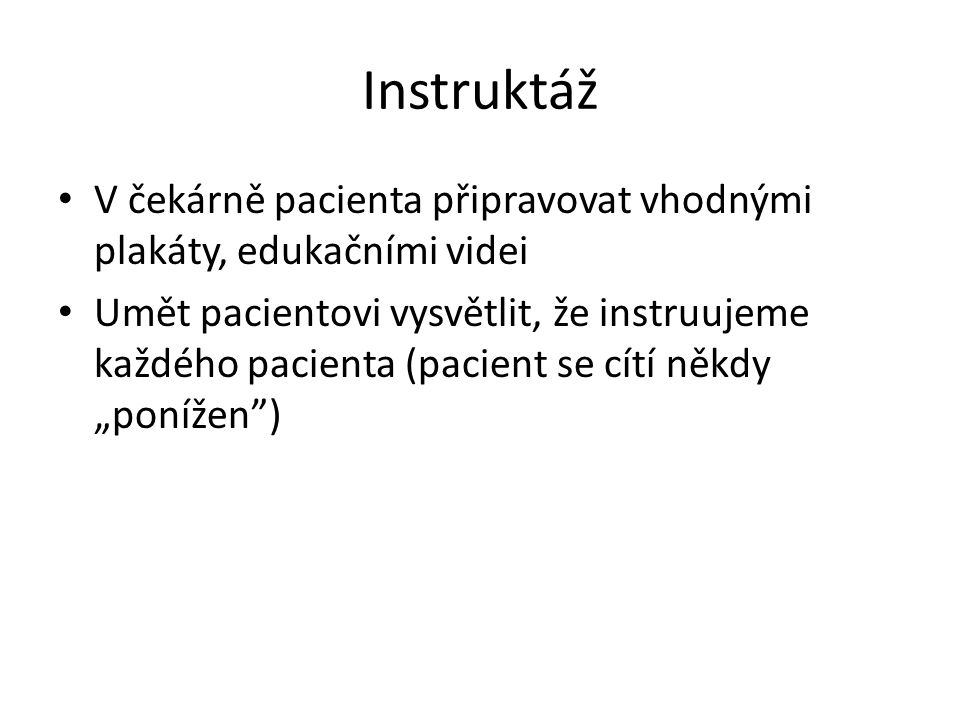 """Instruktáž V čekárně pacienta připravovat vhodnými plakáty, edukačními videi Umět pacientovi vysvětlit, že instruujeme každého pacienta (pacient se cítí někdy """"ponížen )"""