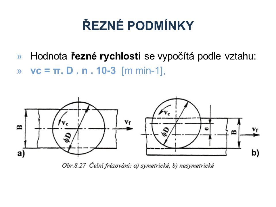 ŘEZNÉ PODMÍNKY »Hodnota řezné rychlosti se vypočítá podle vztahu: »vc = π. D. n. 10-3 [m min-1],