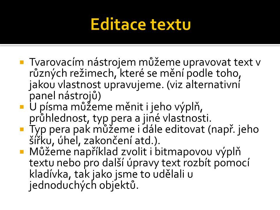  Tvarovacím nástrojem můžeme upravovat text v různých režimech, které se mění podle toho, jakou vlastnost upravujeme.