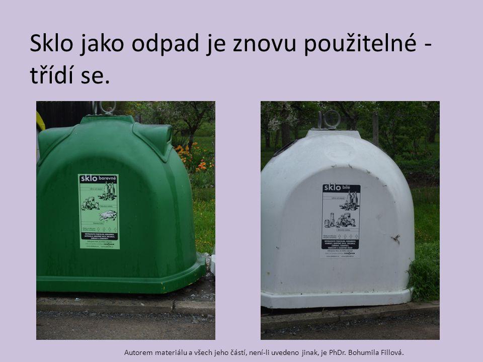 Sklo jako odpad je znovu použitelné - třídí se. Autorem materiálu a všech jeho částí, není-li uvedeno jinak, je PhDr. Bohumila Fillová.