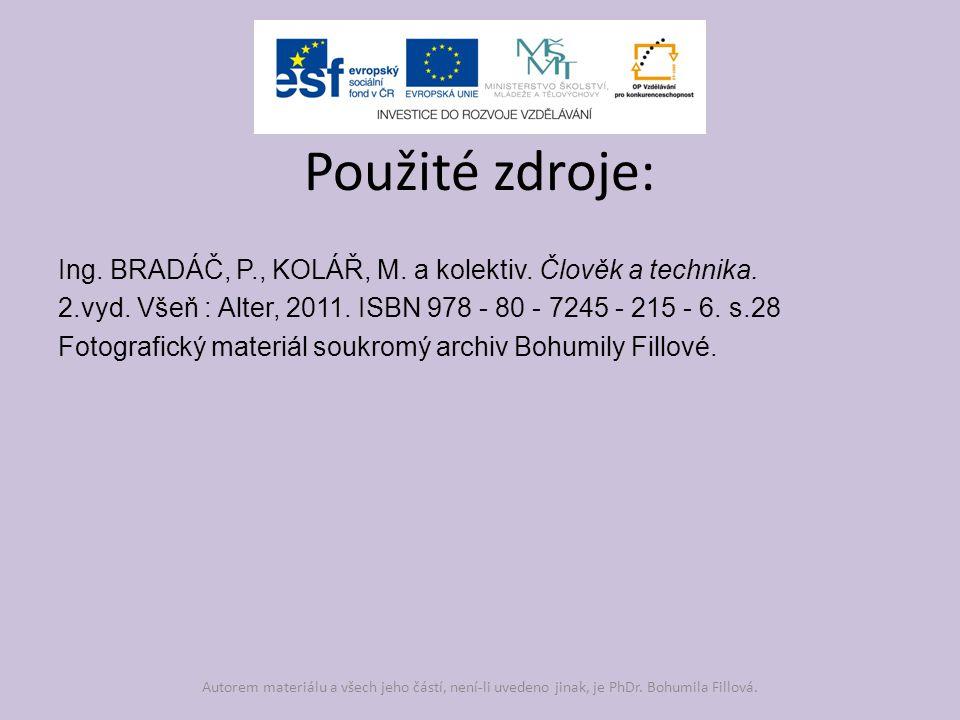 Ing. BRADÁČ, P., KOLÁŘ, M. a kolektiv. Člověk a technika. 2.vyd. Všeň : Alter, 2011. ISBN 978 - 80 - 7245 - 215 - 6. s.28 Fotografický materiál soukro